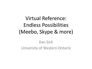 Virtual Reference: Endless Possibilities (Meebo, Skype & more)