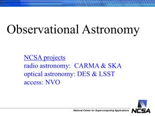 Observational Astronomy NCSA projects           radio astronomy:  CARMA & SKA