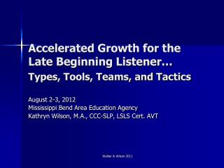 Accelerated Growth for the Late Beginning Listener… Types, Tools, Teams, and Tactics