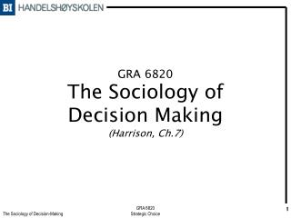 GRA 6820 The Sociology of Decision Making (Harrison, Ch.7)