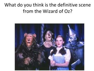 What do you think is the definitive scene from the Wizard of Oz?