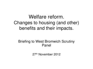 Welfare reform.  Changes to housing (and other) benefits and their impacts.