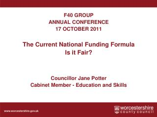 F40 GROUP  ANNUAL CONFERENCE  17 OCTOBER 2011  The Current National Funding Formula Is it Fair?