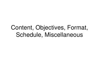 Content, Objectives, Format, Schedule, Miscellaneous