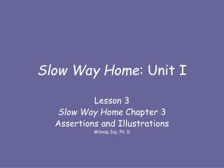 Slow Way Home : Unit I