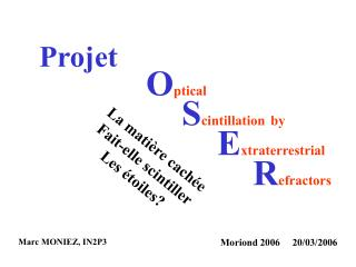 Projet O ptical S cintillation by E xtraterrestrial R efractors