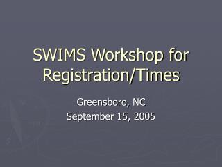 SWIMS Workshop for Registration/Times