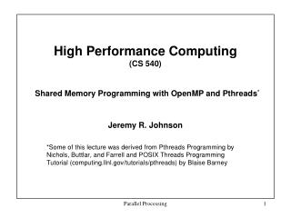 High Performance Computing (CS 540) Shared Memory Programming with OpenMP and Pthreads *
