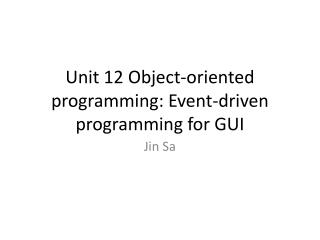 Unit 12 Object-oriented programming: Event-driven programming for GUI