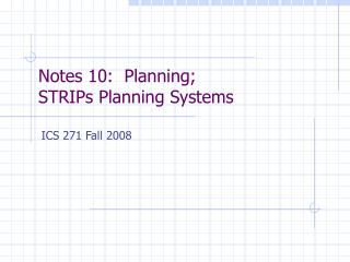 Notes 10:  Planning; STRIPs Planning Systems