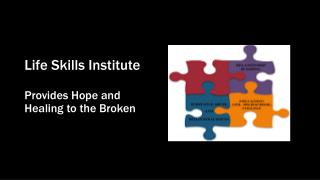 Life Skills Institute Provides Hope and Healing to the Broken