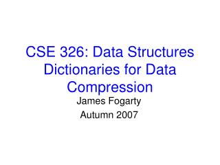 CSE 326: Data Structures Dictionaries for Data Compression