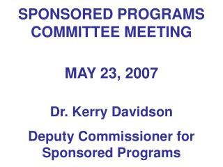 SPONSORED PROGRAMS COMMITTEE MEETING MAY 23, 2007 Dr. Kerry Davidson