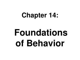 Chapter 14: Foundations  of Behavior