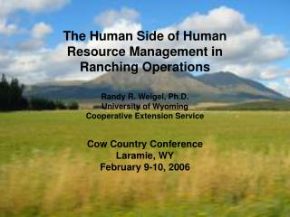 The Human Side of Human Resource Management in Ranching Operations Randy R. Weigel, Ph.D.