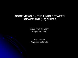 SOME VIEWS ON THE LINKS BETWEEN  GEWEX AND (US) CLIVAR