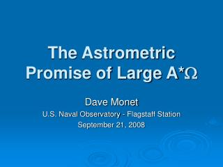 The Astrometric Promise of Large A* 
