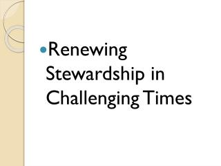 Renewing Stewardship in Challenging Times