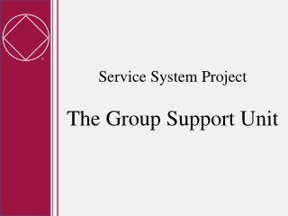 Service System Project The Group Support Unit