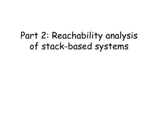 Part 2: Reachability analysis of stack-based systems