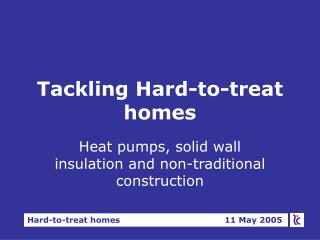 Tackling Hard-to-treat homes