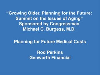 Planning for Future Medical Costs Rod Perkins Genworth Financial