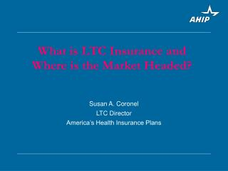 Susan A. Coronel LTC Director America's Health Insurance Plans
