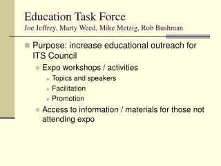 Education Task Force Joe Jeffrey, Marty Weed, Mike Metzig, Rob Bushman