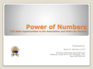 Power of Numbers LTCi Sales Opportunities in the Association and Multi-Life Markets