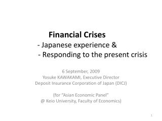 Financial Crises - Japanese experience &                   - Responding to the present crisis