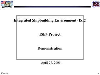 Integrated Shipbuilding Environment (ISE) ISE4 Project Demonstration