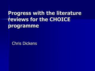 Progress with the literature reviews for the CHOICE programme