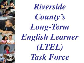 Riverside County's  Long-Term English Learner (LTEL)            Task Force