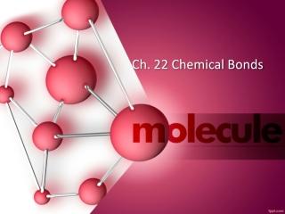 Ch. 22 Chemical Bonds