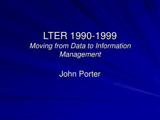 LTER 1990-1999 Moving from Data to Information Management