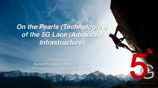 On the Pearls (Technologies) of the 5G Lace (Advanced Infrastructure)