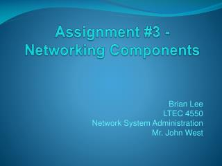 Brian Lee LTEC 4550 Network System Administration Mr. John West