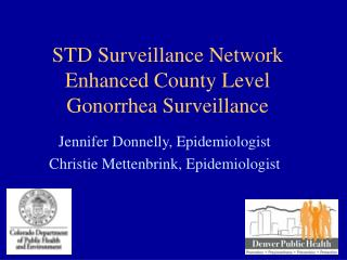 STD Surveillance Network  Enhanced County Level Gonorrhea Surveillance