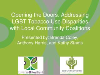 Opening the Doors: Addressing  LGBT Tobacco Use Disparities  with Local Community Coalitions