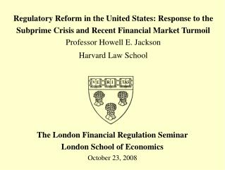 The London Financial Regulation Seminar London School of Economics October 23, 2008