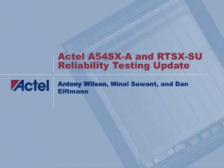 Actel A54SX-A and RTSX-SU Reliability Testing Update
