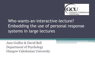 Who-wants-an-interactive-lecture? Embedding the use of personal response systems in large lectures