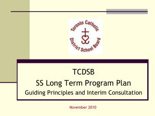 TCDSB SS Long Term Program Plan Guiding Principles and Interim Consultation