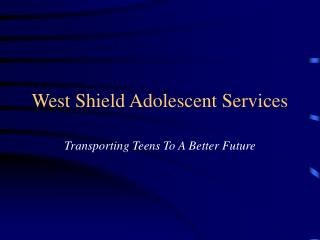 West Shield Adolescent Services