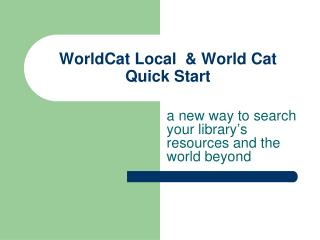 WorldCat Local  & World Cat Quick Start