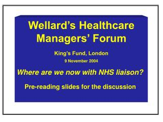 Wellard's Healthcare Managers' Forum King's Fund, London 9 November 2004