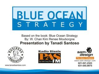 Blue Ocean Strategy Don't Compete with Rivals Make Them Irrelevant Tanadi Santoso, MBA