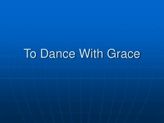 To Dance With Grace