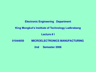 Electronic Engineering  Department King Mongkut's Institute of Technology Ladkrabang Lecture # I 01044050	 MICROELECTRON