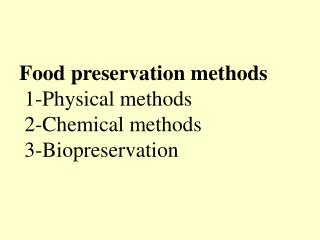 Food preservation methods 1-Physical methods   2-Chemical methods  3-Biopreservation